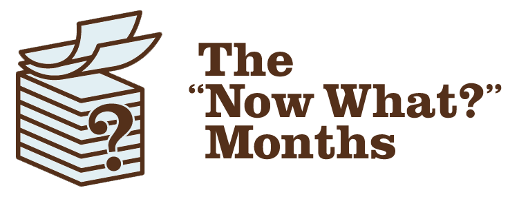"The ""Now What?"" Months"